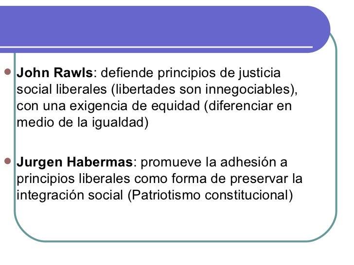 <ul><li>John Rawls : defiende principios de justicia social liberales (libertades son innegociables), con una exigencia de...