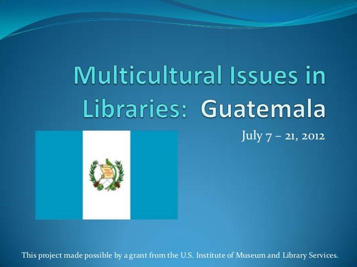 July 7 – 21, 2012This project made possible by a grant from the U.S. Institute of Museum and Library Services.