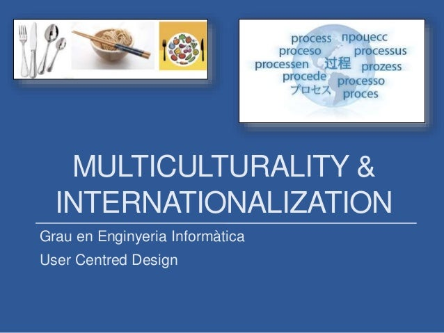 MULTICULTURALITY & INTERNATIONALIZATION Grau en Enginyeria Informàtica User Centred Design