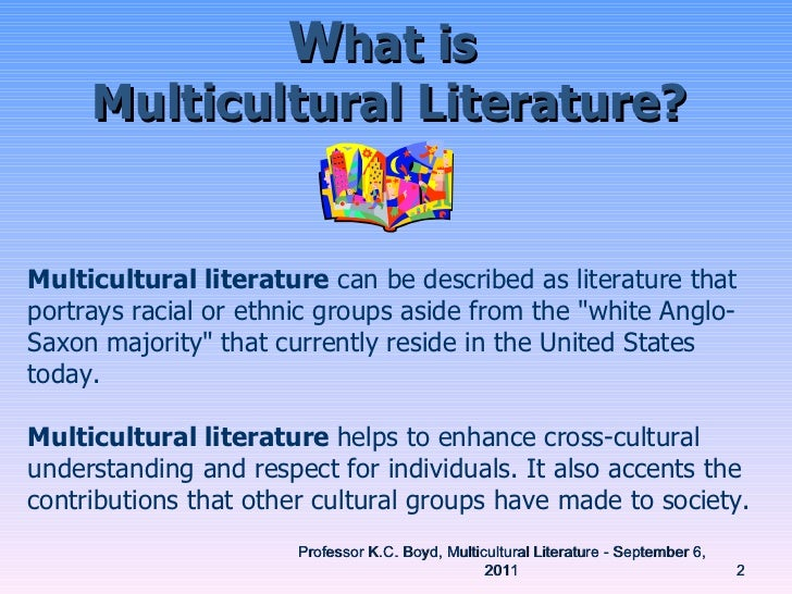 multicultural literature Books: books cover virtually any topic, fact or fiction use a book to: look for comprehensive information on a topic, put your topic in context with other important issues, find historical information, or find summaries of research to support your argumentuse the doerr library online catalog to find books and audiovisual materials owned by the doerr library.
