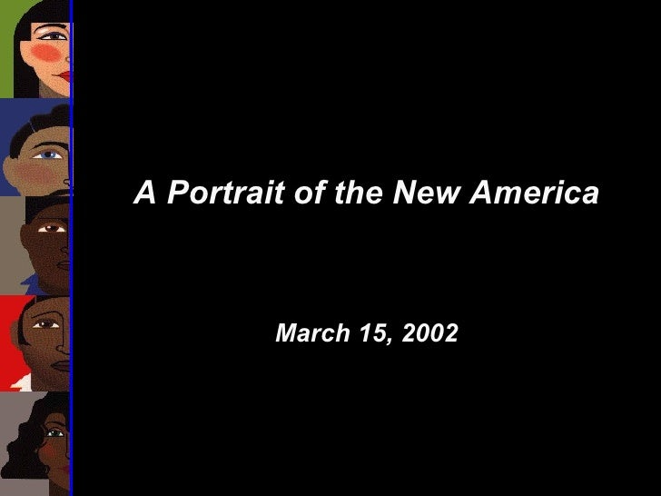 A Portrait of the New America March 15, 2002