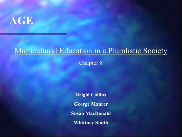 AGEMulticultural Education in a Pluralistic Society                    Chapter 8                   Brigid Collins         ...
