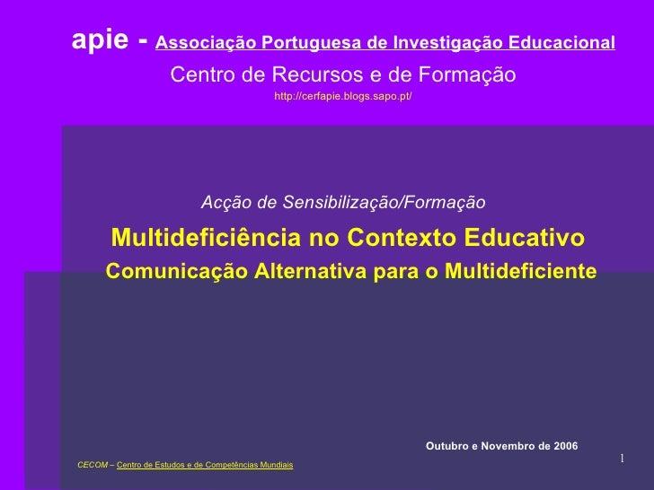 CECOM  –  Centro de Estudos e de Competências Mundiais apie -  Associação Portuguesa de Investigação Educacional Centro de...