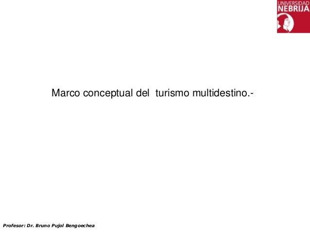 Marco conceptual del turismo multidestino.-Profesor: Dr. Bruno Pujol Bengoechea