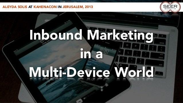ALEYDA SOLIS AT KAHENACON IN JERUSALEM, 2013Inbound Marketingin aMulti-Device World