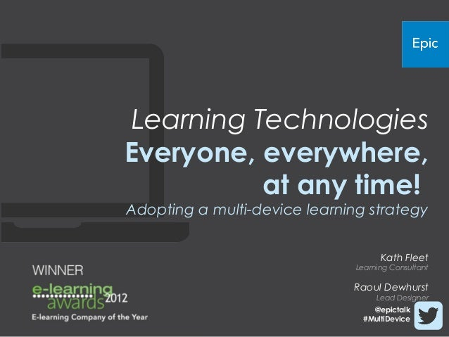 Learning TechnologiesEveryone, everywhere,          at any time!Adopting a multi-device learning strategy                 ...