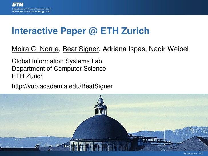 Interactive Paper @ ETH Zurich Moira C. Norrie, Beat Signer, Adriana Ispas, Nadir Weibel Global Information Systems Lab De...