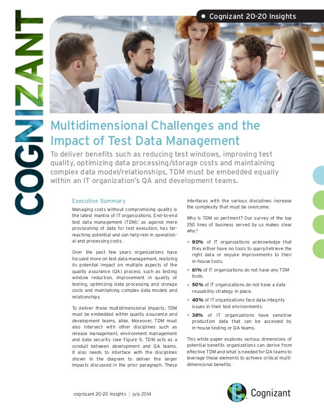 Multidimensional Challenges and the Impact of Test Data Management To deliver benefits such as reducing test windows, impr...
