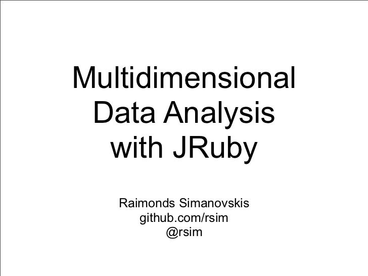 Multidimensional Data Analysis  with JRuby   Raimonds Simanovskis      github.com/rsim           @rsim