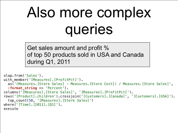 Also more complex                queries           Get sales amount and profit %           of top 50 products sold in USA ...