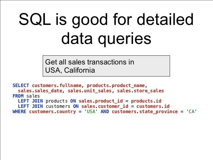 SQL is good for detailed       data queries           Get all sales transactions in           USA, CaliforniaSELECT custom...