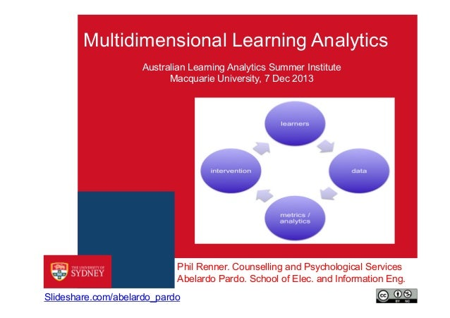 Multidimensional Learning Analytics Australian Learning Analytics Summer Institute Macquarie University, 7 Dec 2013  Phil ...