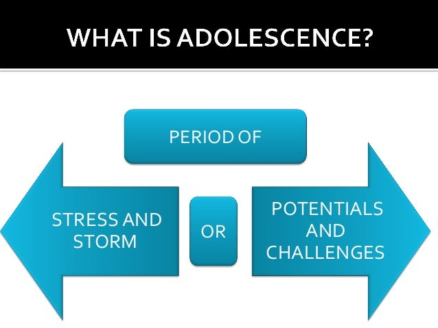 adolescence is a period of storm and stress essay 2014-2-27  adolescence: an age of storm and stress saba hashmi1 abstract  adolescence is also a period of emotional transition, marked by.