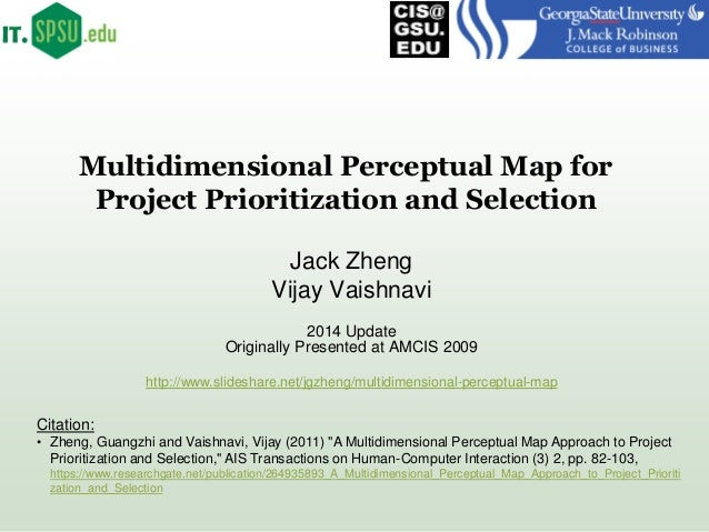 Multidimensional Perceptual Map for Project Prioritization and Selection Jack Zheng Vijay Vaishnavi 2014 Update Originally...