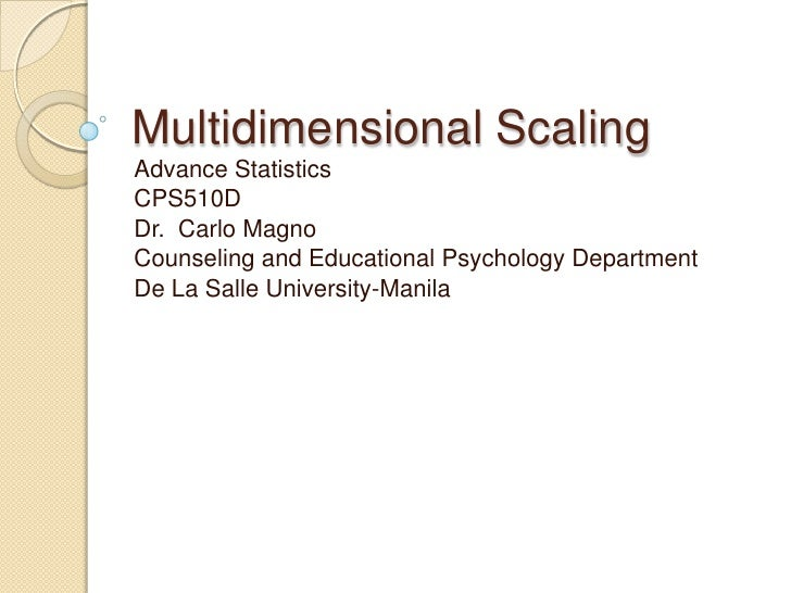 Multidimensional Scaling<br />Advance Statistics<br />CPS510D<br />Dr.  Carlo Magno<br />Counseling and Educational Psycho...