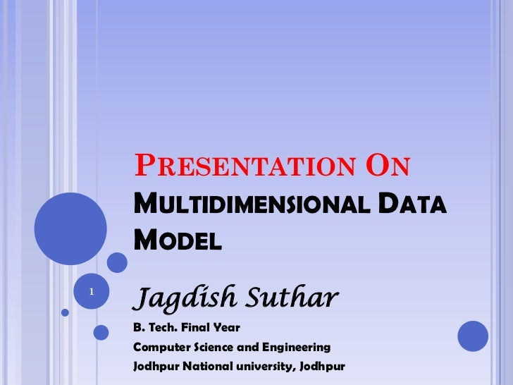 PRESENTATION ON    MULTIDIMENSIONAL DATA    MODEL1    Jagdish Suthar    B. Tech. Final Year    Computer Science and Engine...