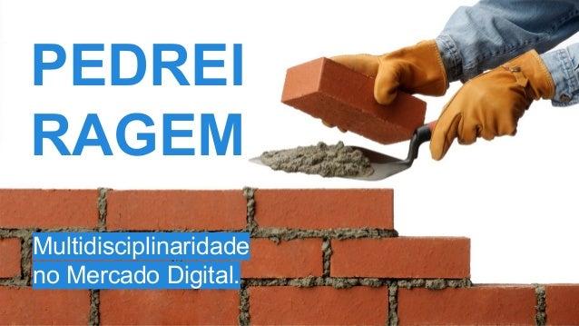 PEDREI RAGEM Multidisciplinaridade no Mercado Digital.