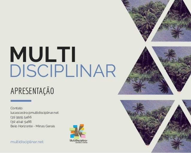 MULTI DISCIPLINAR APRESENTAÇÃO Contato: lucascastro@multidisciplinar.net (31) 9915 5466 (31) 4042 5466 Belo Horizonte - Mi...