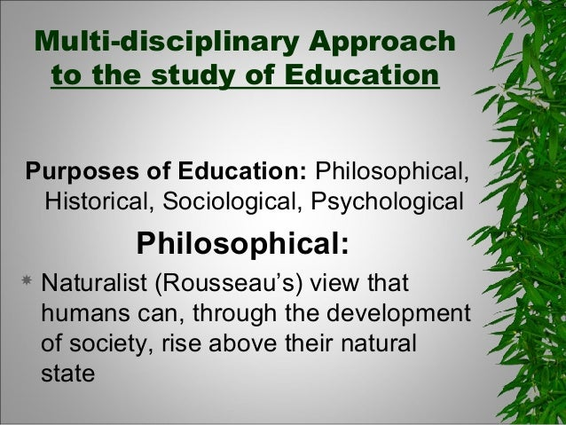 Multi-disciplinary Approachto the study of EducationPurposes of Education: Philosophical,Historical, Sociological, Psychol...