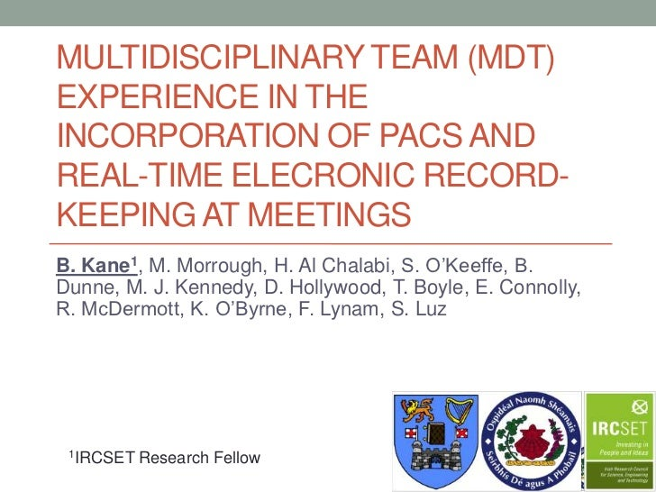 MULTIDISCIPLINARY TEAM (MDT)EXPERIENCE IN THEINCORPORATION OF PACS ANDREAL-TIME ELECRONIC RECORD-KEEPING AT MEETINGSB. Kan...