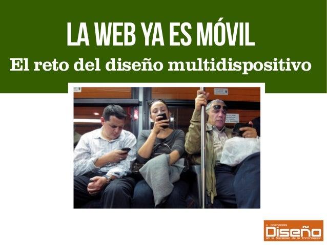 Lawebyaesmóvil El reto del diseño multidispositivo