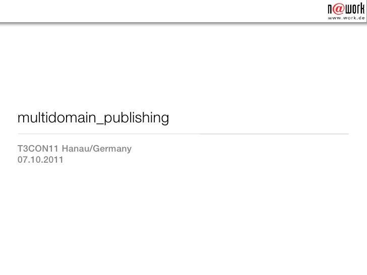 multidomain_publishingT3CON11 Hanau/Germany07.10.2011