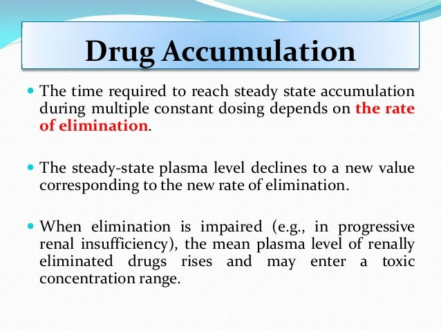 Drug Accumulation  The 2nd dose is taken before the 1st dose is eliminated.  Subsequent doses are then taken following t...