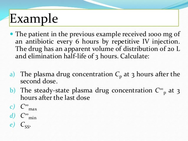 d. The C∞ min may be estimated as the drug concentration after the dosage interval , or just before the next dose. e. The ...