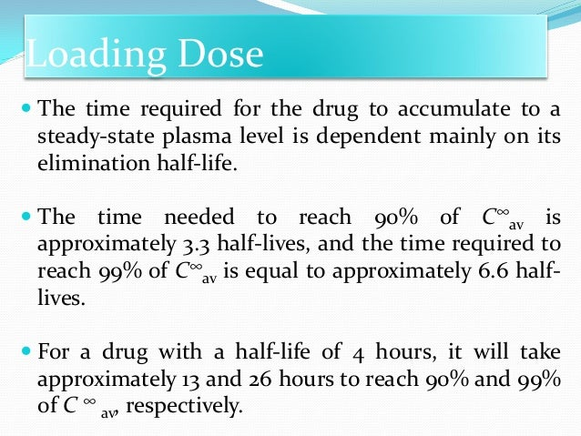 How long does it take to reach steady-state? This depends entirely on the t1/2 of the drug: Half-lives of the drug % of st...