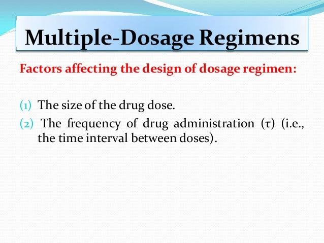 Multiple-Dosage Regimens Factors affecting the design of dosage regimen: (1) The size of the drug dose. (2) The frequency ...