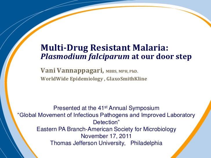 Multi-Drug Resistant Malaria:        Plasmodium falciparum at our door step        Vani Vannappagari, MBBS, MPH, PhD.     ...