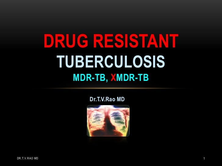 drug resistant tuberculosis and how we Sometimes the tb bacteria can become resistant to these drugs, and the drugs  can no longer kill the bacteria drug resistance can occur from the improper use.