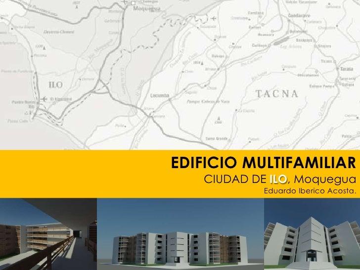 EDIFICIO MULTIFAMILIAR<br />CIUDAD DE ILO, Moquegua<br />Eduardo Iberico Acosta.<br />