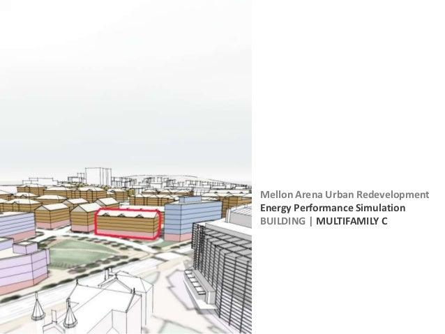 Mellon Arena Urban RedevelopmentEnergy Performance SimulationBUILDING | MULTIFAMILY C