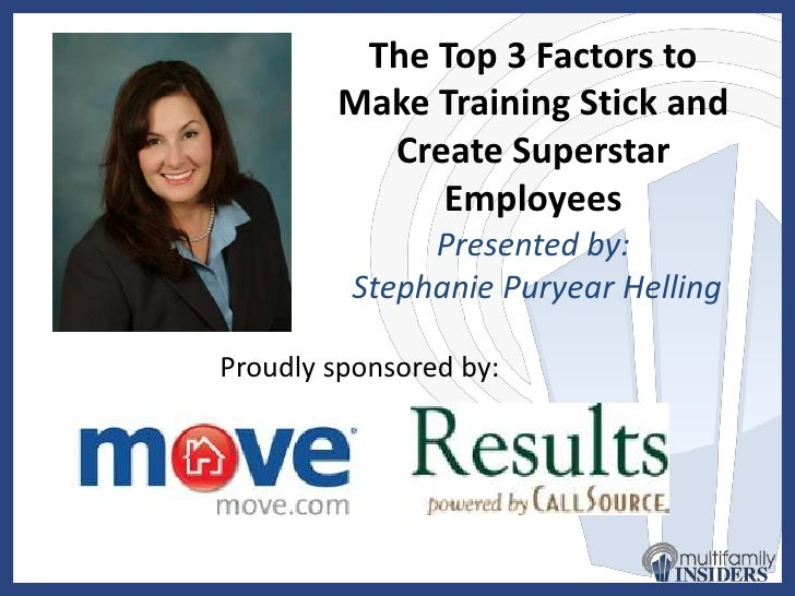 The Top 3 Factors to Make Training Stick and Create Superstar Employees<br />Presented by:<br /> Stephanie PuryearHelling<...