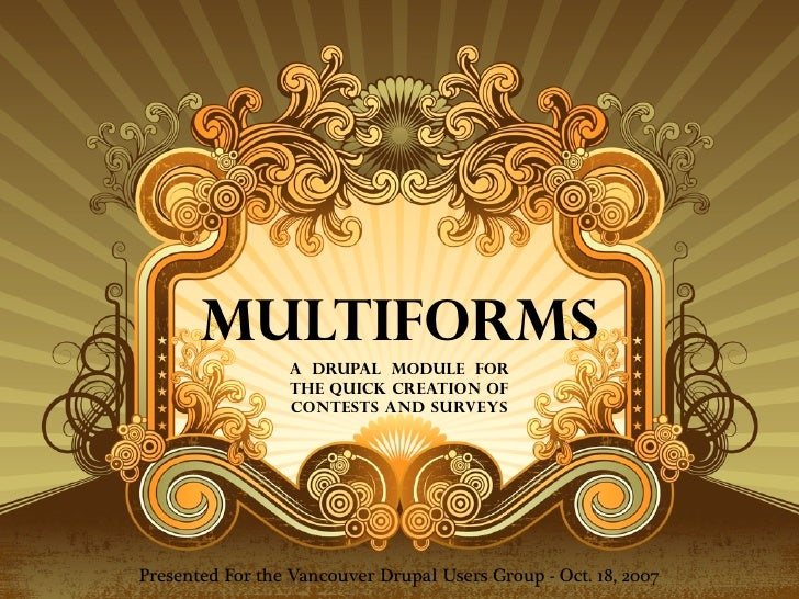 Multiforms                  A Drupal Module for                  THE Quick CREATION oF                   Contests and Surv...
