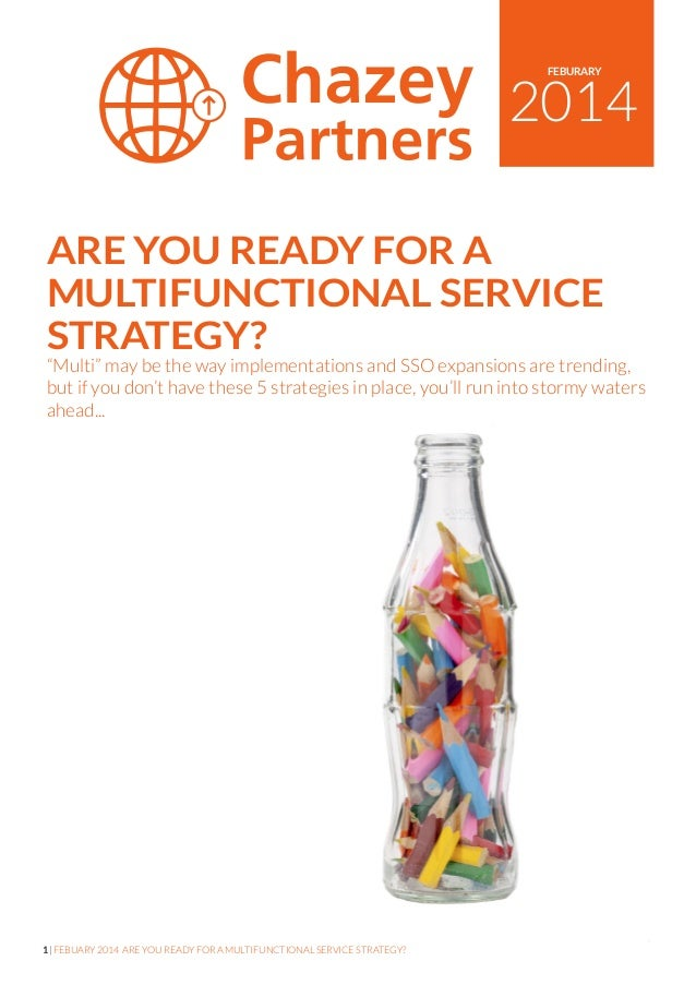 1 | FEBUARY 2014 ARE YOU READY FOR A MULTIFUNCTIONAL SERVICE STRATEGY? 2014 FEBURARY ARE YOU READY FOR A MULTIFUNCTIONAL S...