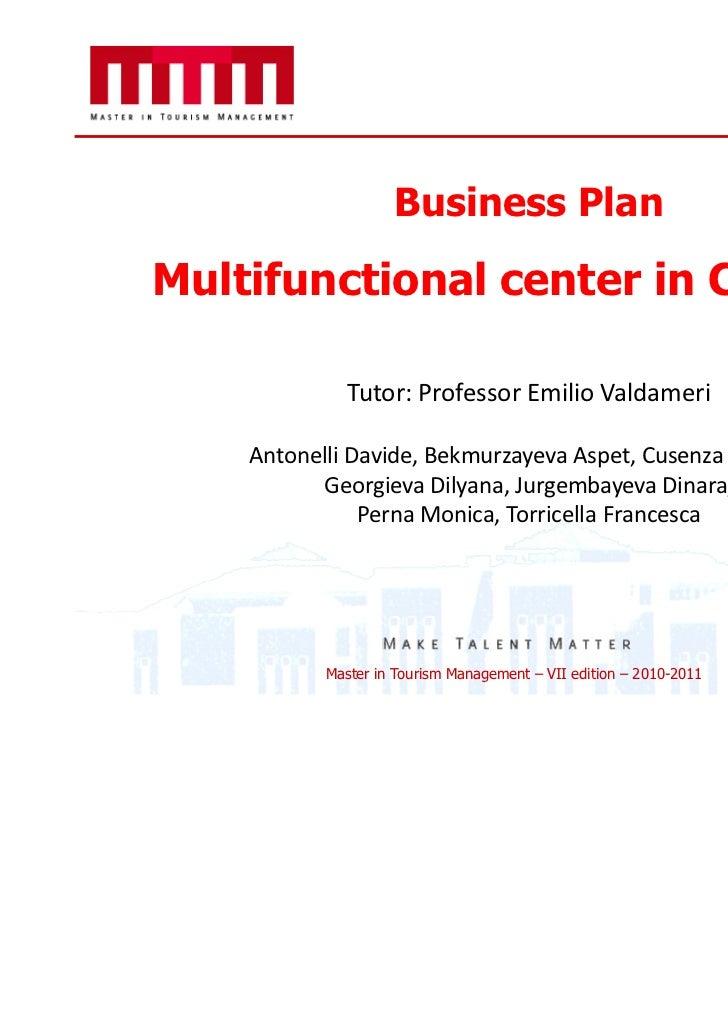 Business PlanMultifunctional center in Carpiano              Tutor: Professor Emilio Valdameri    Antonelli Davide, Bekmur...