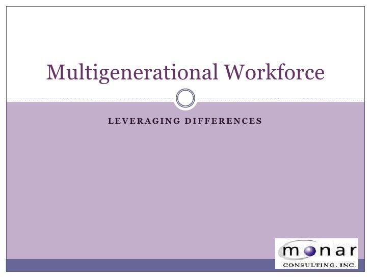 Leveraging Differences<br />Multigenerational Workforce<br />