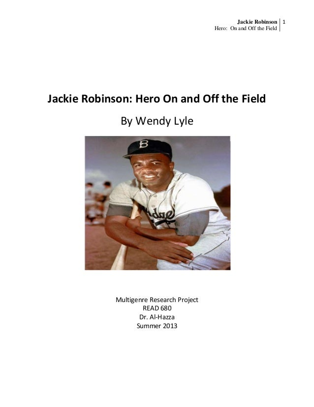 Jackie RobinsonHero: On and Off the Field1Jackie Robinson: Hero On and Off the FieldBy Wendy LyleMultigenre Research Proje...