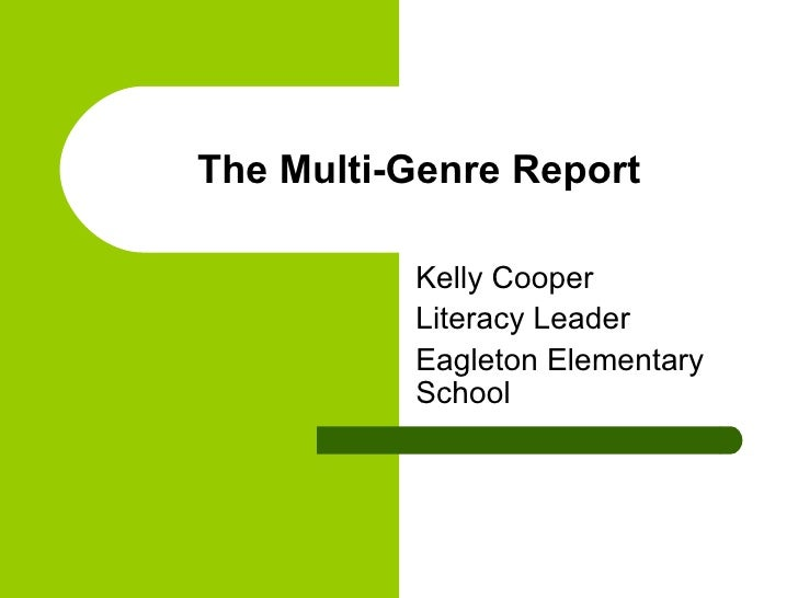 The Multi-Genre Report Kelly Cooper Literacy Leader Eagleton Elementary School
