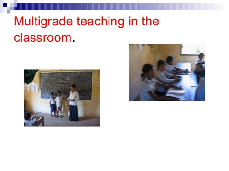 multigrade teaching and learning Multigrade teaching poses a challenge to learning millions of learners worldwide are taught by teachers who, at any one time, are responsible for two or more school grades/years these are the invisible multigrade teachers who struggle to provide learning opportunities for all within curriculum and teacher education.