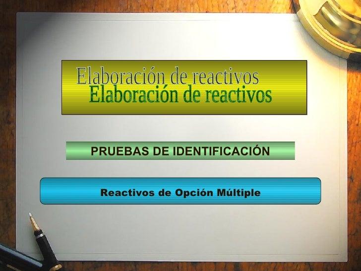 PRUEBAS DE IDENTIFICACIÓN Reactivos de Opción Múltiple Elaboración de reactivos