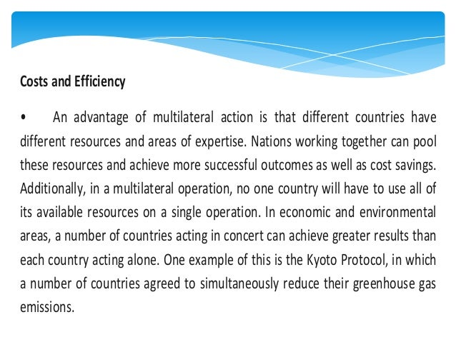 Costs and Efficiency • An advantage of multilateral action is that different countries have different resources and areas ...