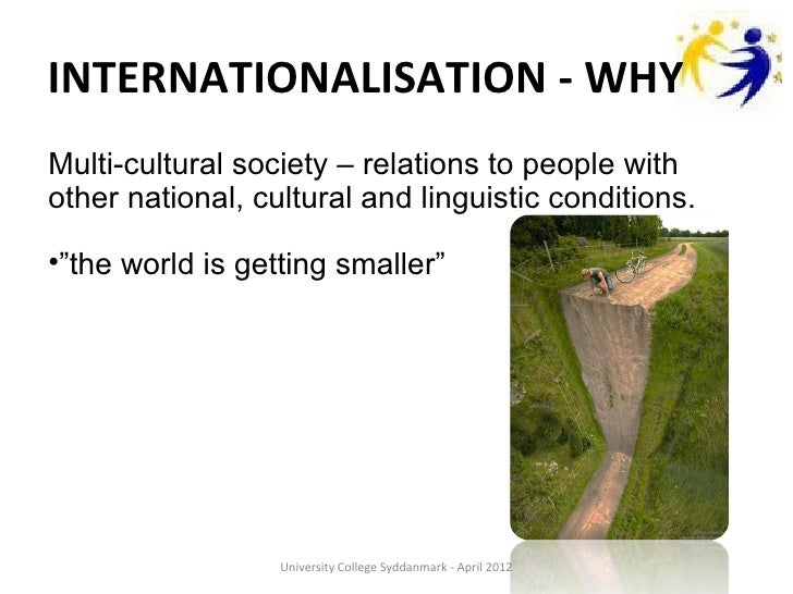 INTERNATIONALISATION - WHYMulti-cultural society – relations to people withother national, cultural and linguistic conditi...