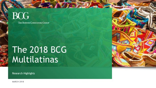 MARCH 2018 Research Highlights The 2018 BCG Multilatinas