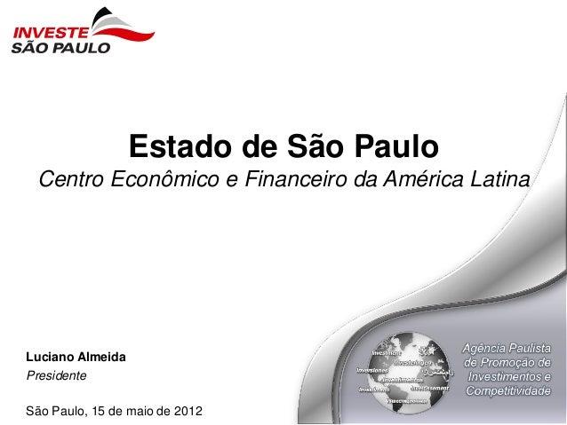 Estado de São Paulo Centro Econômico e Financeiro da América Latina Luciano Almeida Presidente São Paulo, 15 de maio de 20...