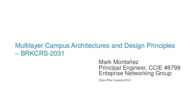 Multilayer Campus Architectures and Design Principles– BRKCRS-2031                           Mark Montañez                ...