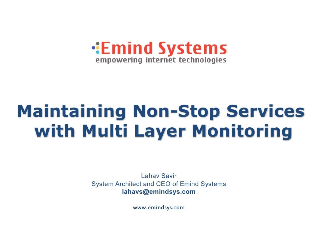 Maintaining Non-Stop Services  with Multi Layer Monitoring                         Lahav Savir        System Architect and...