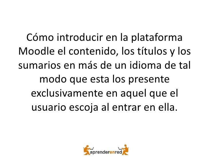 Cómo introducir en la plataforma Moodle el contenido, los títulos y los sumarios en más de un idioma de tal      modo que ...